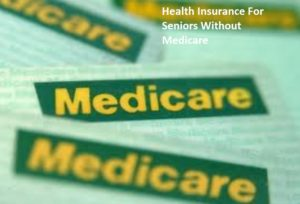 Health Insurance For Seniors Without Medicare