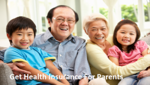 Get Health Insurance For Parents