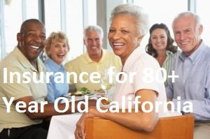 Insurance for 80+ Year Old California