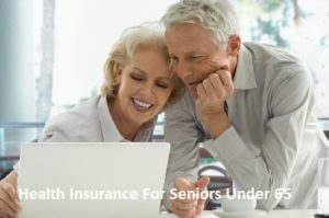 Health Insurance For Seniors Under 65