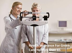 Health Insurance For Green Card Holders Over 65