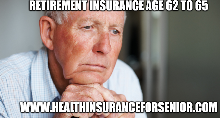 Retirement Insurance Age 62 to 65