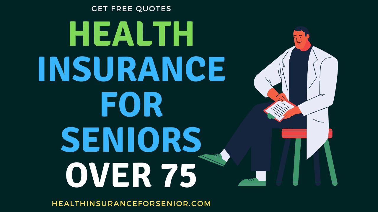 Health Insurance for Elderly Over 75