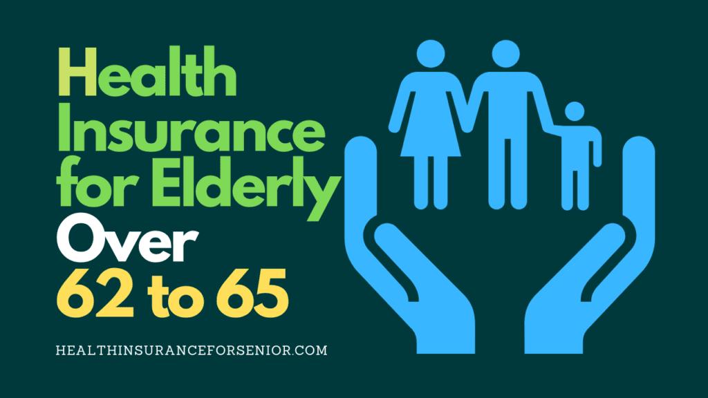 Health Insurance for Elderly Over 62 to 65